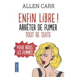 Enfin libre, la méthode pour arrêter de fumer, pour nous les femmes ! - Allen Carr